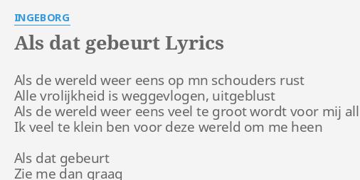 Als Dat Gebeurt Lyrics By Ingeborg Als De Wereld Weer