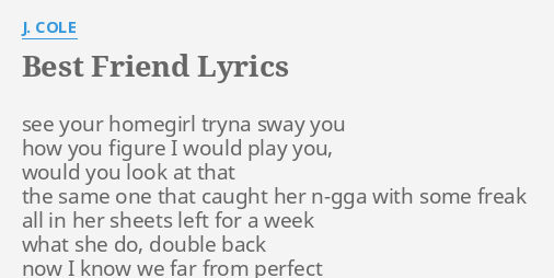 Best Friend Lyrics By J Cole See Your Homegirl Tryna