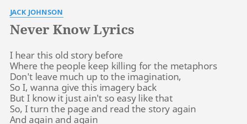 Never Know Lyrics By Jack Johnson I Hear This Old