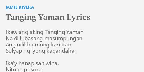 tanging yaman Refrain ikaw ang aking tanging yaman na di lubusang masumpungan ang nilikha mong kariktan, sulyap ng 'yong kagandahan 1 ika'y hanap sa t'wina.