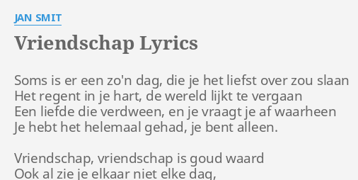 Vriendschap Lyrics By Jan Smit Soms Is Er Een
