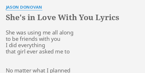 She S In Love With You Lyrics By Jason Donovan She Was Using Me