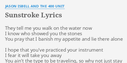 Sunstroke Lyrics By Jason Isbell And The 400 Unit They Tell Me You