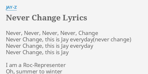Never change lyrics by jay z never never never never never change lyrics by jay z never never never never malvernweather Choice Image