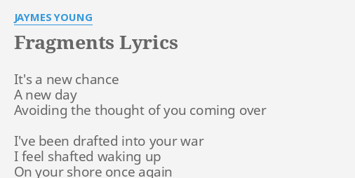 """""""FRAGMENTS"""" LYRICS by JAYMES YOUNG: It's a new chance."""