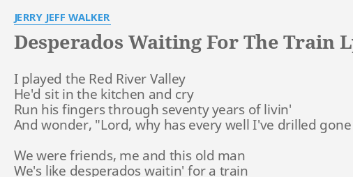 Desperados Waiting For The Train Lyrics By Jerry Jeff Walker I Played The Red