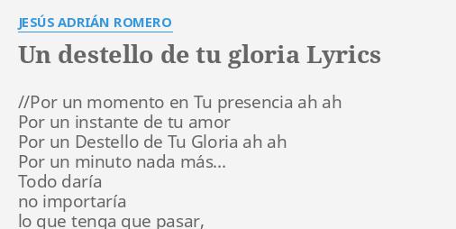 UN DESTELLO DE TU GLORIA LYRICS By JESS ADRIN ROMERO Por Un Momento En