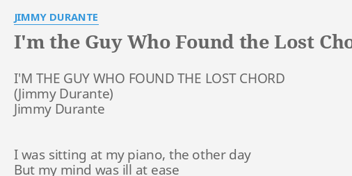 Im The Guy Who Found The Lost Chord Lyrics By Jimmy Durante Im