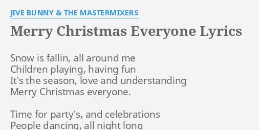 merry christmas everyone lyrics by jive bunny the mastermixers snow is fallin all - Merry Christmas Lyrics