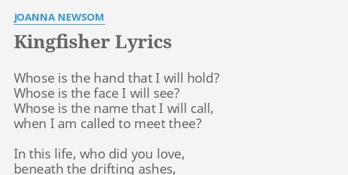 Kingfisher Lyrics By Joanna Newsom Whose Is The Hand