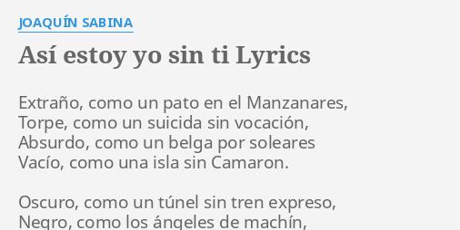 Así Estoy Yo Sin Ti Lyrics By Joaquín Sabina Extraño Como Un Pato