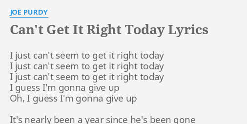 CAN'T GET IT RIGHT TODAY LYRICS by JOE PURDY: I just can't