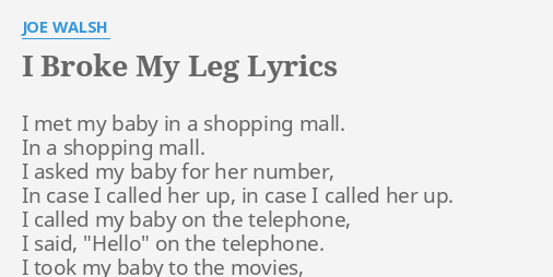 I Broke My Leg Lyrics By Joe Walsh I Met My Baby