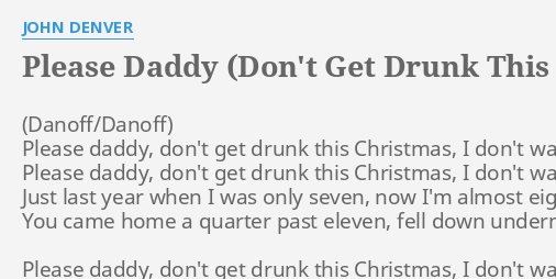 Please Daddy Dont Get Drunk This Christmas.Please Daddy Don T Get Drunk This Christmas Lyrics By