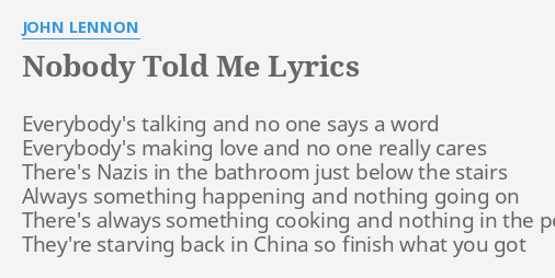 Nobody Told Me Lyrics By John Lennon Everybody S Talking And No All lyrics provided for educational purposes and personal use only. nobody told me lyrics by john lennon