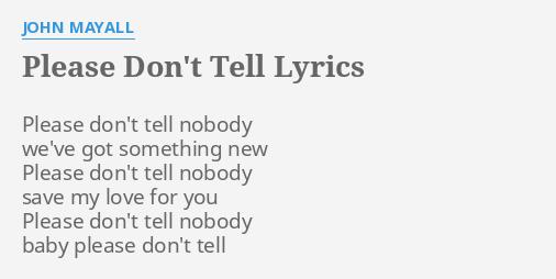 Please Don T Tell Lyrics By John Mayall Please Don T Tell Nobody 1 user explained don't tell nobody meaning. john mayall please don t tell nobody