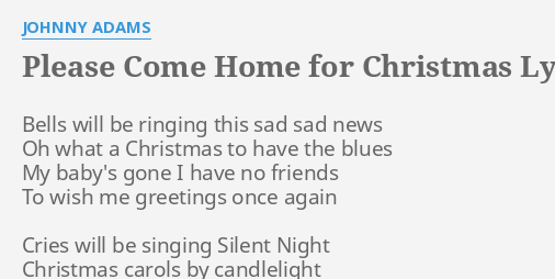 """PLEASE COME HOME FOR CHRISTMAS"" LYRICS by JOHNNY ADAMS: Bells will be ringing."