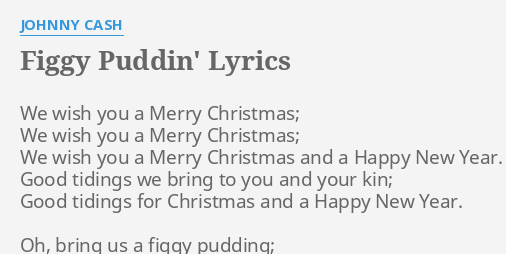 Lyrics To We Wish You A Merry Christmas.Figgy Puddin Lyrics By Johnny Cash We Wish You A