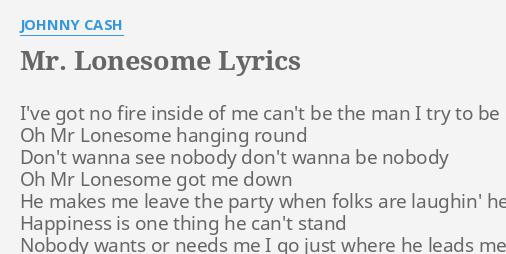 Mr Lonesome Lyrics By Johnny Cash I Ve Got No Fire Eu não pretendo fazer nada para ninguém, não há tempo. flashlyrics