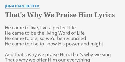 Thats Why We Praise Him Lyrics By Jonathan Butler He Came To Live
