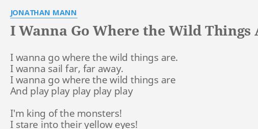 I Wanna Go Where The Wild Things Are Lyrics By Jonathan Mann I
