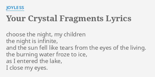 """YOUR CRYSTAL FRAGMENTS"" LYRICS by JOYLESS: choose the night, my."