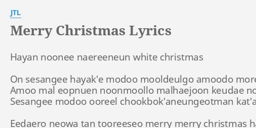 merry christmas lyrics by jtl hayan noonee naereeneun white - Merry Christmas Lyrics