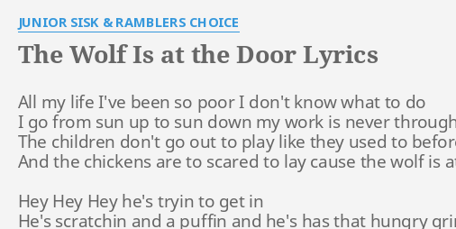 THE WOLF IS AT THE DOOR  LYRICS by JUNIOR SISK u0026 RAMBLERS CHOICE All my life Iu0027ve.  sc 1 st  FlashLyrics & THE WOLF IS AT THE DOOR