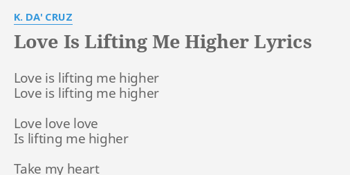 Love Is Lifting Me Higher Lyrics By K Da Cruz Love Is Lifting Me