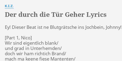 Der Durch Die Tür Geher Lyrics By Kiz Ey Dieser Beat Ist