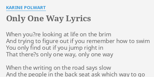 Only One Way Lyrics By Karine Polwart When Youre Lo Ng At