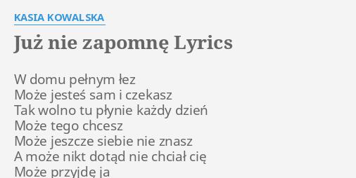 Juz Nie Zapomne Lyrics By Kasia Kowalska W Domu Pelnym Lez