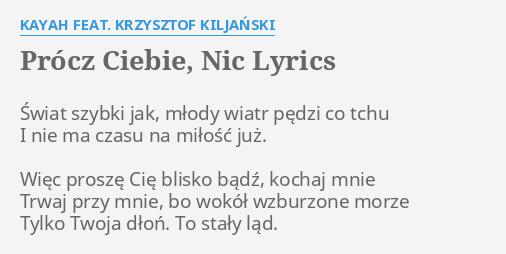 Procz Ciebie Nic Lyrics By Kayah Feat Krzysztof Kiljanski Swiat Szybki Jak Mlody