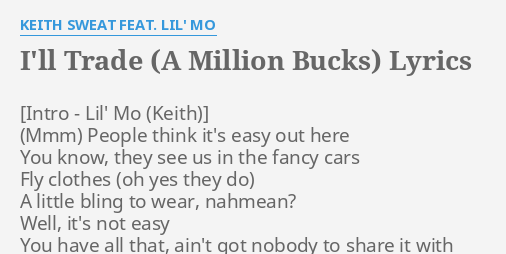 I Ll Trade A Million Bucks Lyrics By Keith Sweat Feat Lil Mo People Think It S 1 on the us billboard hot r&b singles chart and reached no. flashlyrics