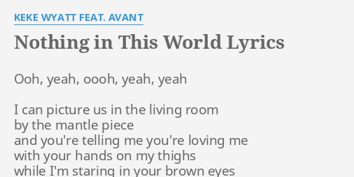 NOTHING IN THIS WORLD LYRICS By KEKE WYATT FEAT AVANT Ooh Yeah Oooh