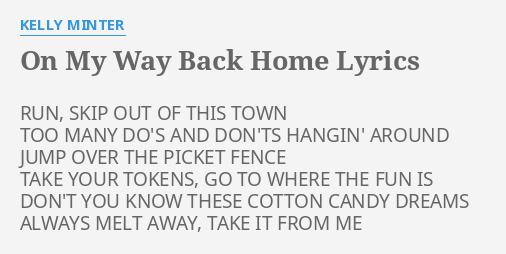 On My Way Back Home Lyrics By Kelly Minter Run Skip Out Of