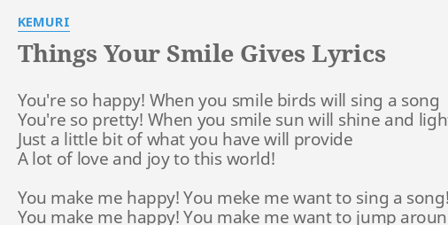 Things Your Smile Gives Lyrics By Kemuri Youre So Happy When