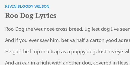 """ROO DOG"" LYRICS by KEVIN B***** WILSON: Roo Dog the wet."
