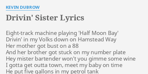 DRIVIN SISTER LYRICS By KEVIN DUBROW Eight Track Machine Playing Half