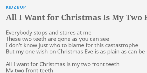 all i want for christmas is my two front teeth lyrics by kidz bop everybody stops and stares - All I Want For Christmas Are My Two Front Teeth