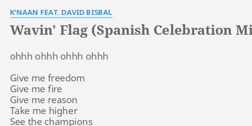 Wavin Flag Spanish Celebration Mix Lyrics By K Naan Feat David Bisbal Ohhh Ohhh Ohhh Ohhh