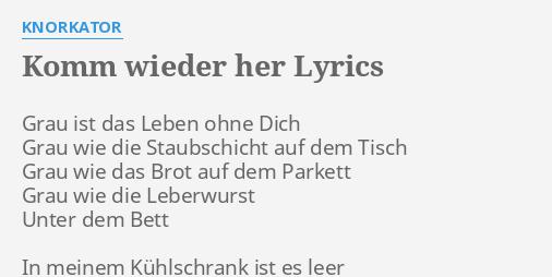 Komm Wieder Her Lyrics By Knorkator Grau Ist Das Leben