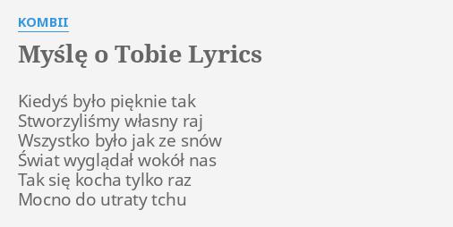 Mysle O Tobie Lyrics By Kombii Kiedys Bylo Pieknie Tak