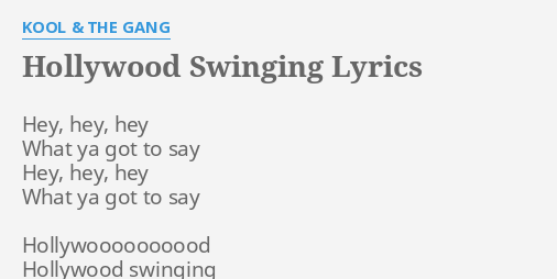 Hollywood Swinging Lyrics By Kool The Gang Hey Hey Hey