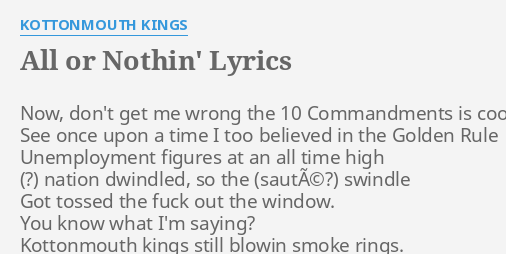 All Or Nothin Lyrics By Kottonmouth Kings Now Dont Get Me