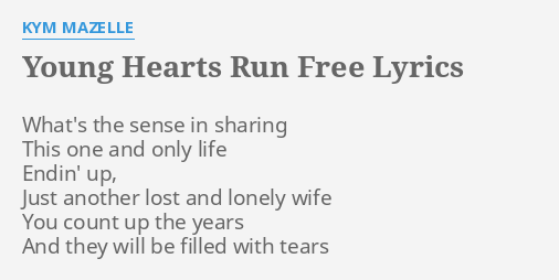 Young Hearts Run Free Lyrics By Kym Mazelle What S The Sense In