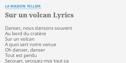 Sur Un Volcan Lyrics By La Maison Tellier Danser Nous Dansons Souvent