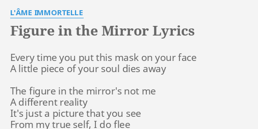Figure In The Mirror Lyrics By Lâme Immortelle Every Time You Put
