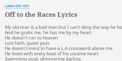 Off To The Races Lyrics By Lana Del Rey My Old Man Is