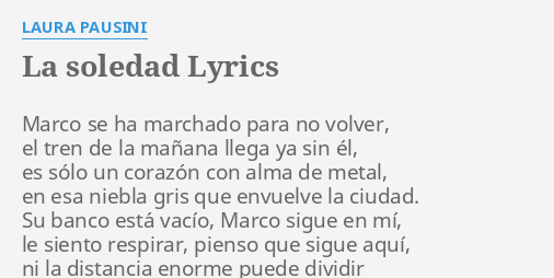 La Soledad Lyrics By Laura Pausini Marco Se Ha Marchado